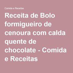 Receita de Bolo formigueiro de cenoura com calda quente de chocolate - Comida e Receitas