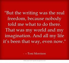 But the writing was the real freedom, because nobody told me what to do there.