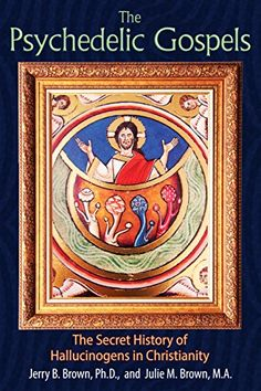 The Psychedelic Gospels: The Secret History of Hallucinogens in Christianity: Reveals evidence of visionary plants in Christianity and the life of Jesus found in medieval art and biblical scripture--hidden in plain sight for centuriesBRBR New Books, Books To Read, Mushroom Images, Les Chakras, Sacred Plant, Tarot, Jesus Christus, The Secret History, Early Christian