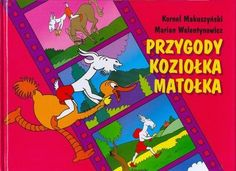 Przygody Koziołka Matołka - Kornel Makuszyński Childrens Books, Comic Books, Comics, Cover, Kids, Literatura, Poland, Children's Books, Young Children
