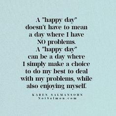Retrain your brain to focus on solutions and joy! Read my bestseller THINK HAPPY. Happy Quotes, Happiness Quotes, Karen Salmansohn, Make A Choice, Encouragement Quotes, To Focus, Happy Day, Self Help, Breakup
