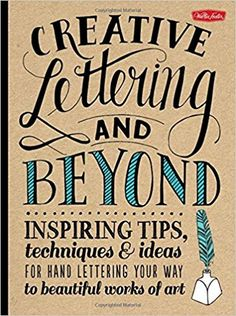 Creative Lettering and Beyond : Inspiring Tips, Techniques, and Ideas for Hand Lettering Your Way to Beautiful Works of Art: Inspiring Tips, ... Works of Art Creative...and Beyond: Amazon.de: Gabri Joy Kirkendall, Laura Lavender, Julie Manwaring, Shauna Lynn Panczyszyn: Fremdsprachige Bücher