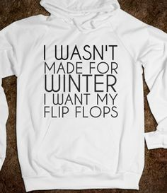 I Wasn't Made for Winter I want My Flip Flops by T-Shirt Unicorn, hilarious winter hoodie perfect for those wanting to escape to the warm weather. Will receive in 5 to 7 business days approximately.Ge