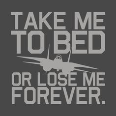 Shop Take Me To Bed top gun t-shirts designed by Kwamster as well as other top gun merchandise at TeePublic. Top Gun Quotes, Pilot Quotes, 80s Movies, Iconic Movies, Top Gun Party, Tomcat F14, Ikeda Quotes, Top Gun Movie, Jet Fighter Pilot