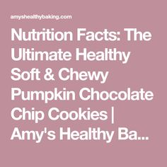Nutrition Facts: The Ultimate Healthy Soft & Chewy Pumpkin Chocolate Chip Cookies | Amy's Healthy Baking