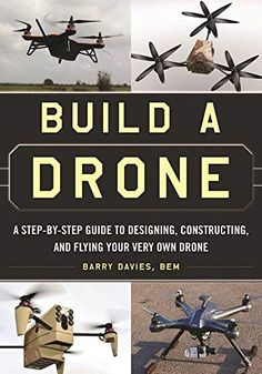 Build a Drone: A Step-by-Step Guide to Designing, Constructing, and Flying Your Very Own Drone. Within the last couple of years, the usage of drones in both the public and private (military) sector has exploded. People are talking about drones, building d Build Drone, Build Your Own Drone, Arduino, New Drone, Drone Diy, Flying Drones, Drone For Sale, Rc Autos, Drone Technology