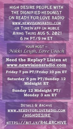 Discussing High Desire People with The Dignified Hedonist on Ready for Love Radio - Thur August 5th at 9 pm ET/6 pm PT on www.newvisionsradio.com. Full details on www.lovecoachjourney.com/highdesire. Journey Live, Love Radio, Ready For Love, Live Laugh Love, The Creator, August 5th, Relationships, Romance, People
