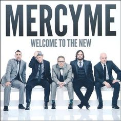"""Welcome to the New"" by MercyMe...one of their best ever!"