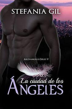 Stefania Gil - Serie Archangelos 05 - La ciudad de los ángeles #Reseña
