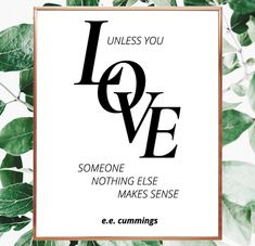 Unless you love someone... EE Cummings digital print. Large typography love print. Print beautiful quotes at home. EE Cummings saying. Nothing else makes sense. #cummings #printable #valentinesday #quotes #lovequotes #lovesomeone #walldecor #printable #saying #quotestoliveby