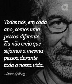 """"""" Todos nós, em cada ano, somos uma pessoa diferente. Eu não creio que sejamos a mesma pessoa durante toda a nossa vida. – Steven Spielberg """" Veja outras frases no Portal Administradores"""