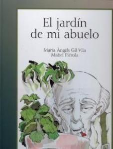 """Maria Àngels Gil Vila / Mabel Pierola. """"El jardín de mi abuelo"""". Editorial Bellaterra (6 a 9 años) Muerte abuelo"""