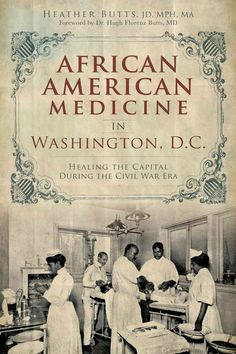 The service of African Americans in defense of the Union during the Civil War required African American nurses, doctors and surgeons to heal those soldiers. In the nation's capital, these brave health