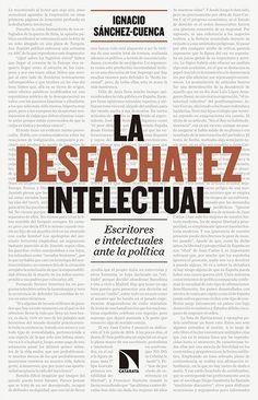La desfachatez intelectual : escritores e intelectuales ante la política / Ignacio Sánchez Cuenca.    Catarata, 2016