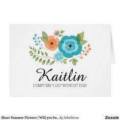 """Floral """"Will you be my bridesmaid? Personalize with Bridesmaid name. Custom Invitations, Invitation Cards, Wedding Invitations, Be My Bridesmaid Cards, Will You Be My Bridesmaid, Pastel Flowers, Summer Flowers, Maid Of Honor, Paper Texture"""