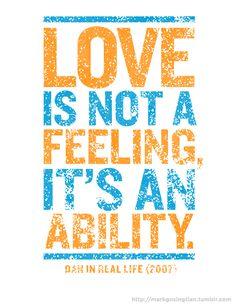 Love is not a feeling, It's an ability   ~Dan in Real Life