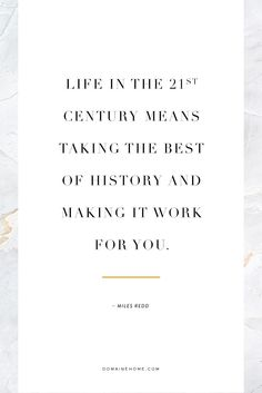 """""""Life in the 21st century means taking the best of history and making it work for you."""" - Miles Redd"""