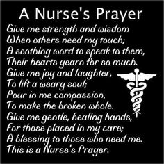 A Nurse's Prayer - time we backpedaled a little on science and technology, spent some time reinstilling these important parts of the job. These days you as patient, see your Nurse at 7AM or 7PM  shift changes, when your medications are due, or when they need something the PCAs can't legally do. Most of the time your IV runs dry and you have to wait until they can get free of computers, monitors, and telephones. By that time the IV clots off and you wait for an IV restart, by an IV Nurse…