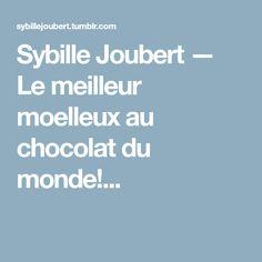 Sybille Joubert — Le meilleur moelleux au chocolat du monde!...