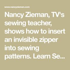 Nancy Zieman, TV's sewing teacher, shows how to insert an invisible zipper into sewing patterns. Learn Sewing WIth Nancy's easy sewing techniques.