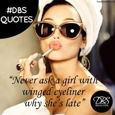 """""""Nunca le preguntes a una chica que lleva un gran maquillaje, por qué llegó tarde"""" #DBSQuotes"""