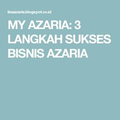 MY AZARIA: 3 LANGKAH SUKSES BISNIS AZARIA