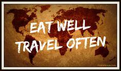 La filosofia di vita giusta per essere felici: Eat Well Travel Often!