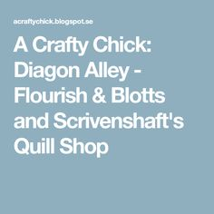 A Crafty Chick: Diagon Alley - Flourish & Blotts and Scrivenshaft's Quill Shop