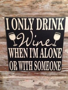 I Only Drink Wine When I'm Alone Or With Someone    Wine Sign  12x12. Wood sign. Funny wine sign.  on Etsy, $28.00