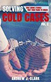 Free Kindle Book -   Solving Cold Cases - Volume 2: True Crime Stories That Took Years to Crack Check more at http://www.free-kindle-books-4u.com/biographies-memoirsfree-solving-cold-cases-volume-2-true-crime-stories-that-took-years-to-crack/