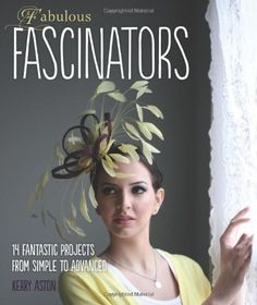 Fabulous Fascinators: 14 Fantastic Projects from Simple to Advanced by Kerry Aston, http://www.amazon.co.uk/dp/1907615083/ref=cm_sw_r_pi_dp_TpGwrb19GYRE0