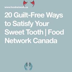 20 Guilt-Free Ways to Satisfy Your Sweet Tooth | Food Network Canada 20 Guilt-Free Ways to Satisfy Your Sweet Tooth | Food Network Canada<br> If you're like me, you always crave something sweet after dinner, but sticking to one small, sweet treat can be tough. So we found 20 healthier and not-so guilty ways to indulge in your favourite desserts. Whether you crave chocolate, a frozen treat or something fruity, we've got the perfect recipes that will be sure to satisfy. Food Network Canada, Guilt Free, Something Sweet, Perfect Food, Food Network Recipes, I Foods, Cravings, Sweet Tooth, Sweet Treats