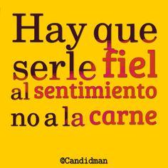 """""""Hay que serle #Fiel al #Sentimiento, no a la #Carne"""". #Citas #Frases @Candidman"""