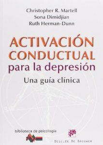 Activación conductual para la depresión : una guía clínica / Christopher R. Martell, Sona Dimidjian, Ruth Herman-Dunn