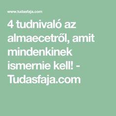 4 tudnivaló az almaecetről, amit mindenkinek ismernie kell! - Tudasfaja.com Math Equations, Health, Life, Creative, Health Care, Salud