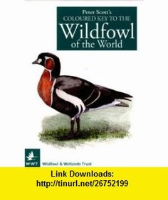Peter Scotts Coloured Key to the Wildfowl of the World (9780900806353) Peter Scott , ISBN-10: 0900806354  , ISBN-13: 978-0900806353 ,  , tutorials , pdf , ebook , torrent , downloads , rapidshare , filesonic , hotfile , megaupload , fileserve