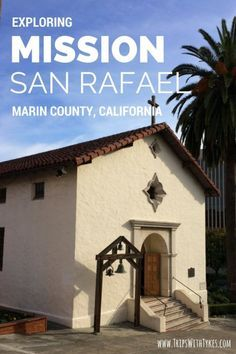 Exploring California Missions: Mission San Rafael Arcángel in Marin County near San Francisco - Trips With Tykes