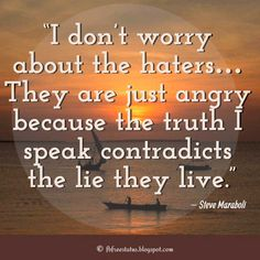"""Jealousy Quotes, Sayings about haters, """"I don't worry about the haters… They are just angry because the truth I speak contradicts the lie they live. Hater Quotes Funny, Quotes About Haters, Motivational Quotes For Life, Success Quotes, Inspirational Quotes, Positive Quotes, This Is Us Quotes, Love Quotes, Delete Quotes"""