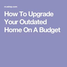 How To Upgrade Your Outdated Home On A Budget