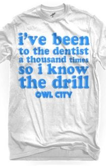 for going to the dentist. ;) ----- My brother Bri used to joke about this a lot. =) Actually, I still do. =) L.O.L. =)