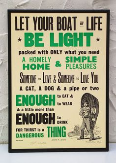 let your boat of life be light. simple pleasures and a little more than enough to drink. If You Love Someone, Love You, Let It Be, Sign Printing, Letterpress Printing, Printing Press, The Words, Be Light, Life Poster