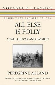 All Else Is Folly – By Peregrine Acland; Foreword by Ford Madox Ford; Introduction by Brian Busby | Dundurn  	 One of Canada's most painful and breathtaking pictures of a soldier's life during the First World War. #WWI