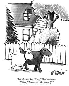 """""""It's always 'Sit,' 'Stay,' 'Heel'—never 'Think,' 'Innovate,' 'Be yourself.' """" Peter Steiner cartoon from The New Yorker. The New Yorker, New Yorker Cartoons, Dog Cartoons, Science Cartoons, Wolf, Funny New, Funny Stuff, Funny Things, It's Funny"""