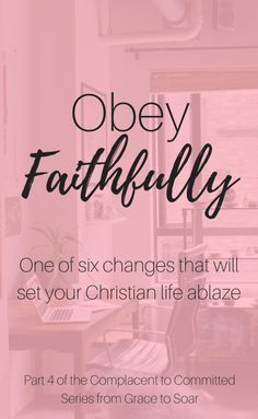Obeying God faithfully is one of six changes you can make to set your Christian life ablaze. Click through to learn why, how, and what to obey!