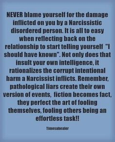 NEVER blame yourself for the evil done by a malignant narcissist