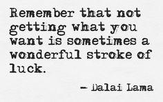 Onthoud dat het niet krijgen van wat je wil soms een prachtige mogelijkheid voor geluk is. - Dalai Lama