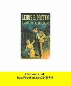 Law of the Gun (9781405680257) Lewis B. Patten , ISBN-10: 1405680253  , ISBN-13: 978-1405680257 ,  , tutorials , pdf , ebook , torrent , downloads , rapidshare , filesonic , hotfile , megaupload , fileserve