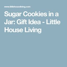 Sugar Cookies in a Jar: Gift Idea - Little House Living