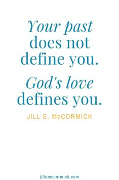 Your past does not define you. God\'s love defines you. Your position as a woman after His own hear Gods Love Quotes, Faith Quotes, Bible Quotes, God Loves You Quotes, Gods Grace Quotes, Bible Scriptures, Faith Prayer, Faith In God, Faith Walk
