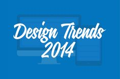 Design Trends in 2014 to Look out for! Check out Our Blog Post on Design Trends you may see this year. From Flat Design to Negative Logos and Minimalism.